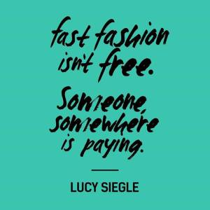 Fast Fashion isn't free. Someone somewhere is paying.